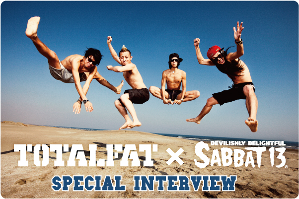 TOTALFAT×SABBAT13 special interview