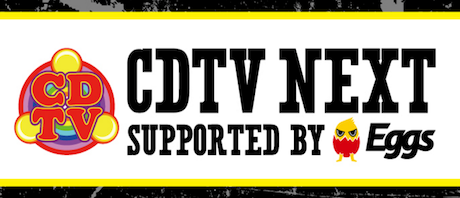 CDTV NEXT supported by Eggs